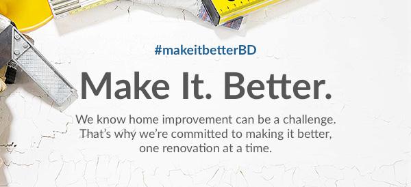 Make it. Better.